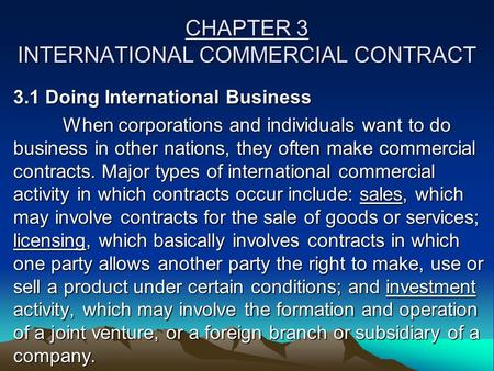 CHAPTER 3 INTERNATIONAL COMMERCIAL CONTRACT 3.1 Doing International Business When corporations and individuals want to do business in other nations, they.