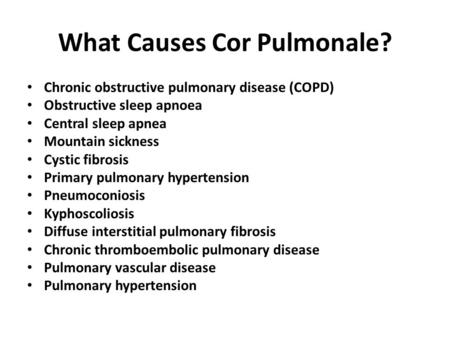 What Causes Cor Pulmonale? Chronic obstructive pulmonary disease (COPD) Obstructive sleep apnoea Central sleep apnea Mountain sickness Cystic fibrosis.