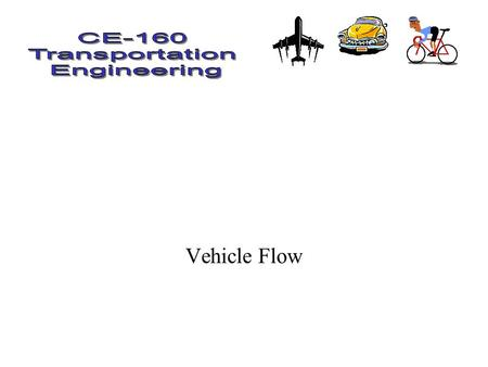 Vehicle Flow. Homework Ch 3 # 1,4, 7, 15 Vehicle Flow How do vehicles operate in the system –capacity –speed –headway –density.