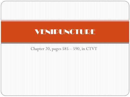 Chapter 20, pages 585 – 590, in CTVT VENIPUNCTURE.
