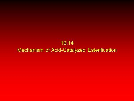 19.14 Mechanism of Acid-Catalyzed Esterification.