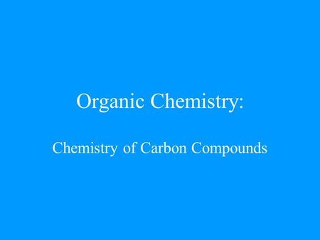 Organic Chemistry: Chemistry of Carbon Compounds.