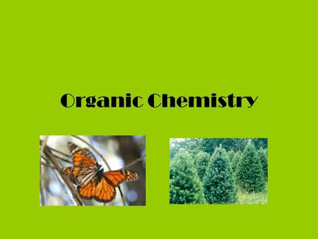 Organic Chemistry What is organic Chemistry? It's like all about CARBON C.