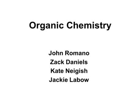 Organic Chemistry John Romano Zack Daniels Kate Neigish Jackie Labow.