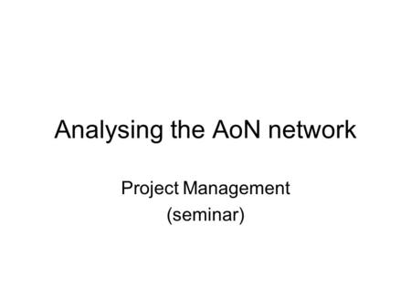 Analysing the AoN network Project Management (seminar)