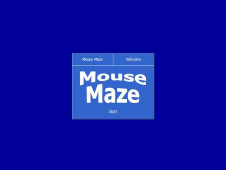 Mouse MazeWelcome Start Mouse MazeWelcome Welcome to the revised version of Mouse Maze! There's now even more in the game, including timed, button and.