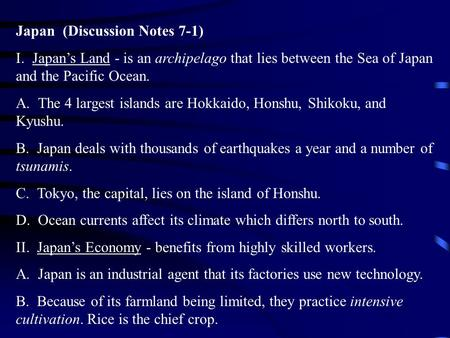 Japan (Discussion Notes 7-1) I. Japan's Land - is an archipelago that lies between the Sea of Japan and the Pacific Ocean. A. The 4 largest islands are.
