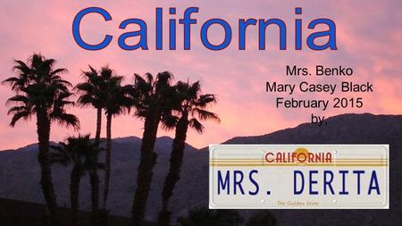 Mrs. Benko Mary Casey Black February 2015 by,. Meet My State: California was the 31 st state in the United States. It became a state on September 9, 1850.