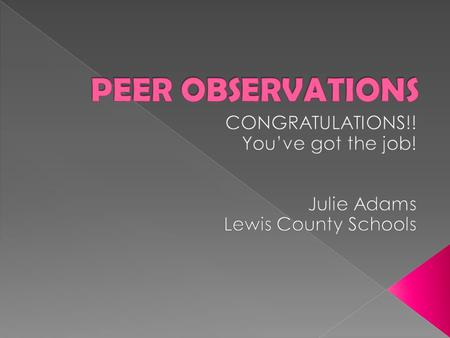  I can examine the benefits of peer observation.  I can demonstrate understanding of the PGES protocols for the peer observation process.