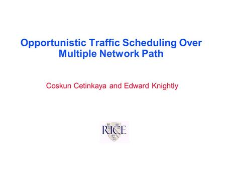 Opportunistic Traffic Scheduling Over Multiple Network Path Coskun Cetinkaya and Edward Knightly.