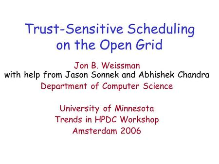 Trust-Sensitive Scheduling on the Open Grid Jon B. Weissman with help from Jason Sonnek and Abhishek Chandra Department of Computer Science University.