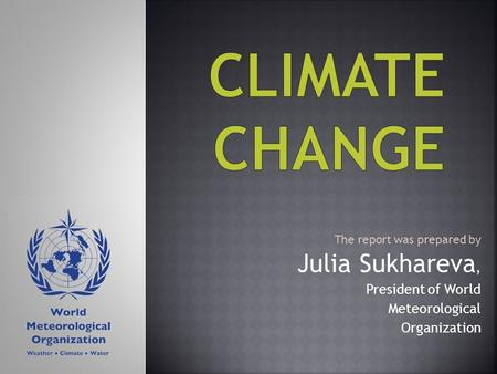The report was prepared by Julia Sukhareva, President of World Meteorological Organization.