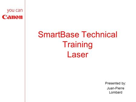 SmartBase Technical Training Laser Presented by: Juan-Pierre Lombard.