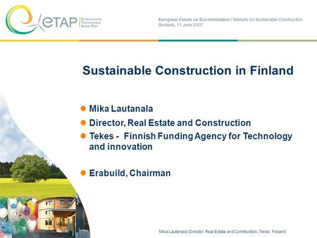 Mika Lautanala | Director, Real Estate and Construction, Tekes, Finland 1 Sustainable Construction in Finland Mika Lautanala Director, Real Estate and.
