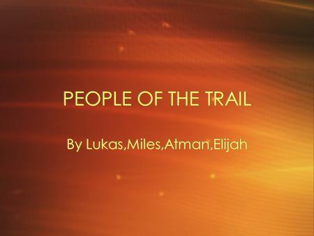 PEOPLE OF THE TRAIL By Lukas,Miles,Atman,Elijah. CLOTHING The People Of The Trail wore snow suits, jackets, shirts, moccasins, foot wear, mitts, gauntlets,sun.