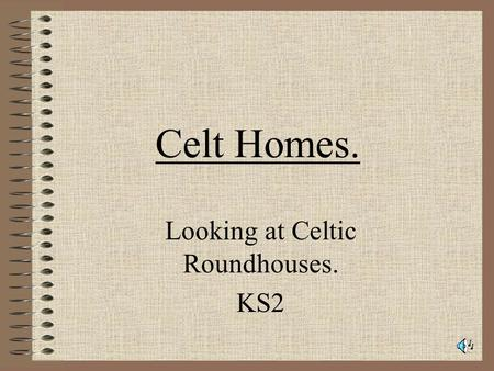 Celt Homes. Looking at Celtic Roundhouses. KS2 Celtic Roundhouses. Key Questions: What type of houses did the Celts live in? Are you able to label a.