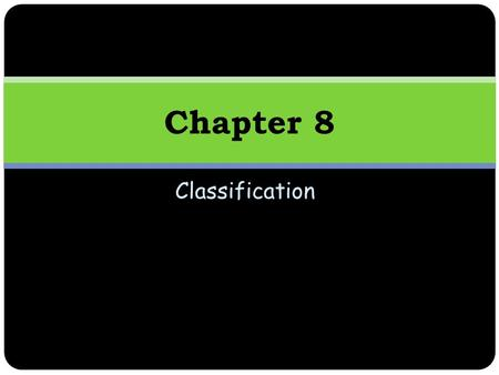 Classification Chapter 8. Learning Outcomes By the end of this week, you should:  recognise the value of identification and scientific naming (nomenclature).