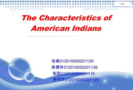 The Characteristics of American Indians LOGO 张娟 312010050201135 陈慧玲 312010050201136 彭园 312010050201116 罗宇芹 312010050201125.