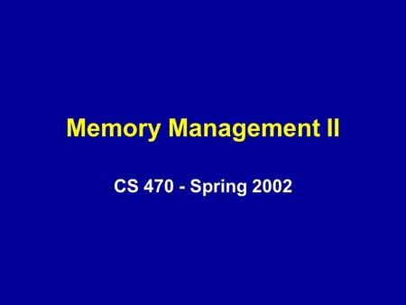 Memory Management II CS 470 - Spring 2002. Overview Logical Addressing and Virtual Memory –Logical to Linear Address Mapping –Linear to Physical Address.