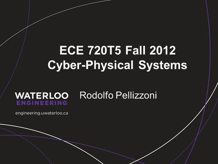ECE 720T5 Fall 2012 Cyber-Physical Systems Rodolfo Pellizzoni.