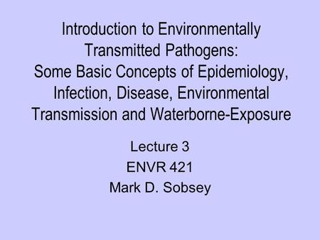 Introduction to Environmentally Transmitted Pathogens: Some Basic Concepts of Epidemiology, Infection, Disease, Environmental Transmission and Waterborne-Exposure.