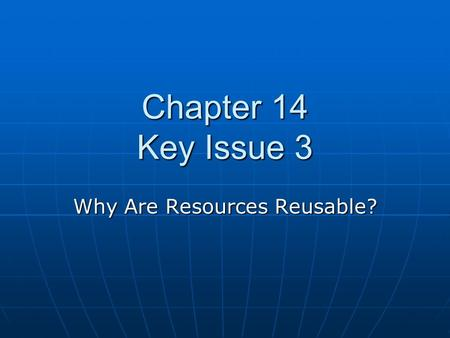 Why Are Resources Reusable?