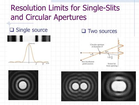 Resolution Limits for Single-Slits and Circular Apertures  Single source  Two sources.