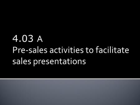 4.03 A Pre-sales activities to facilitate sales presentations.