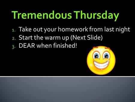 1. Take out your homework from last night 2. Start the warm up (Next Slide) 3. DEAR when finished!