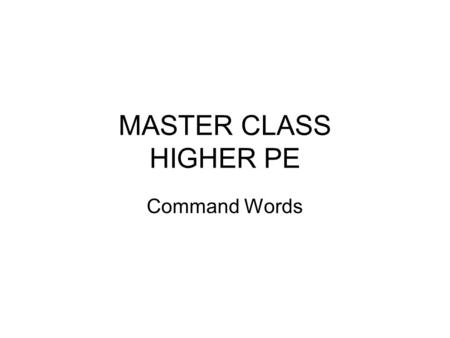 MASTER CLASS HIGHER PE Command Words. Command words Describe Explain Analyse Justify Evaluate.