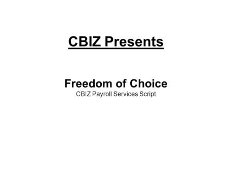 CBIZ Presents Freedom of Choice CBIZ Payroll Services Script.