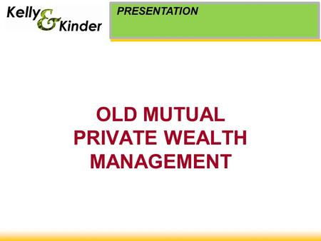 OLD MUTUAL PRIVATE WEALTH MANAGEMENT PRESENTATION.