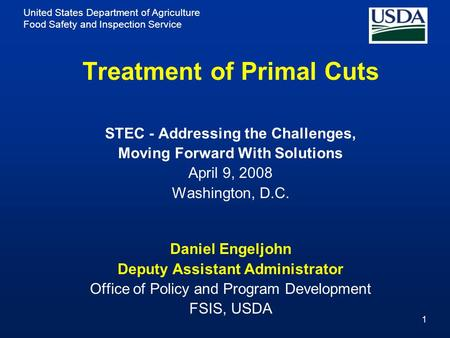 United States Department of Agriculture Food Safety and Inspection Service 1 Treatment of Primal Cuts STEC - Addressing the Challenges, Moving Forward.