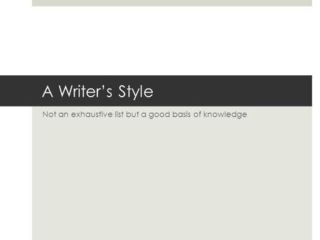 A Writer's Style Not an exhaustive list but a good basis of knowledge.