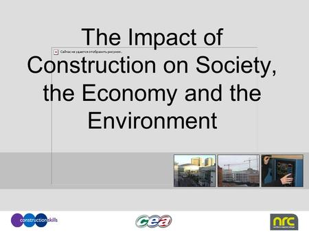 The Impact of Construction on Society, the Economy and the Environment.