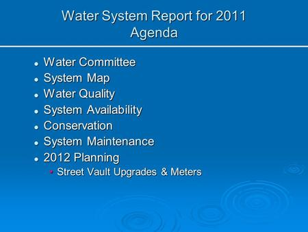 Water System Report for 2011 Agenda Water Committee Water Committee System Map System Map Water Quality Water Quality System Availability System Availability.