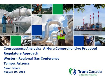 Consequence Analysis: A More Comprehensive Proposed Regulatory Approach Western Regional Gas Conference Tempe, Arizona Daron Moore August 19, 2014.