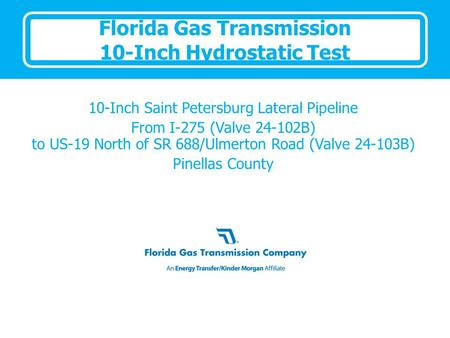 Florida Gas Transmission 10-Inch Hydrostatic Test 10-Inch Saint Petersburg Lateral Pipeline From I-275 (Valve 24-102B) to US-19 North of SR 688/Ulmerton.