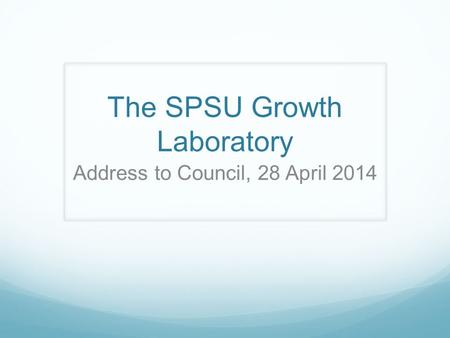 The SPSU Growth Laboratory Address to Council, 28 April 2014.