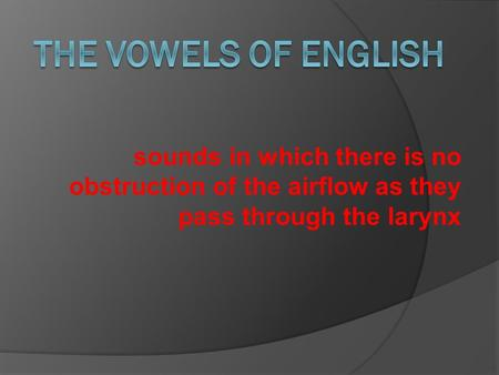 Sounds in which there is no obstruction of the airflow as they pass through the larynx.