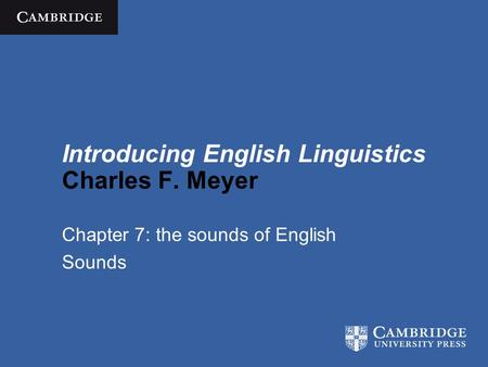 Introducing English Linguistics Charles F. Meyer Chapter 7: the sounds of English Sounds.