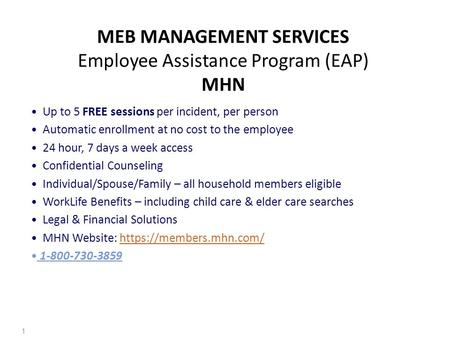 MEB MANAGEMENT SERVICES Employee Assistance Program (EAP) MHN Up to 5 FREE sessions per incident, per person Automatic enrollment at no cost to the employee.