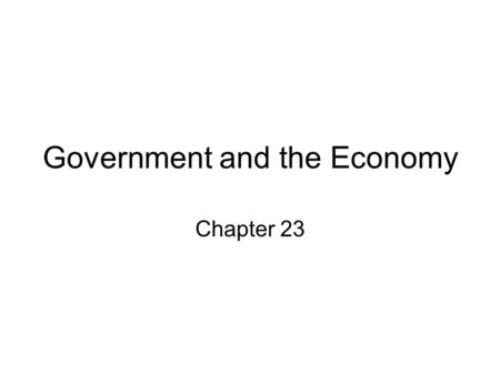 Government and the Economy Chapter 23. Roles of the Government Providing public goods Maintaining Competition Regulating market Activity.
