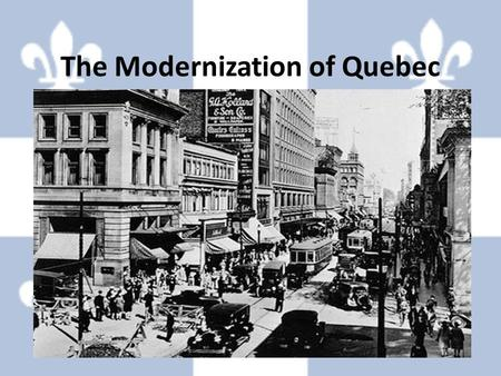 The Modernization of Quebec Unit 6. The Government Today the Government of Quebec plays a large part in the life of its citizens. Most people pay taxes.