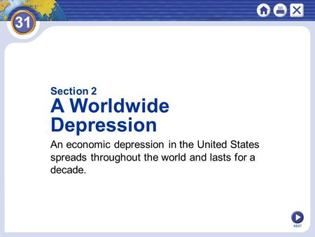 NEXT An economic depression in the United States spreads throughout the world and lasts for a decade. Section 2 A Worldwide Depression.
