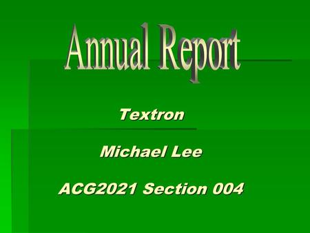 Textron Michael Lee ACG2021 Section 004. Executive Summary Due to its diversity of products and services which range from aviation to business, Textron.