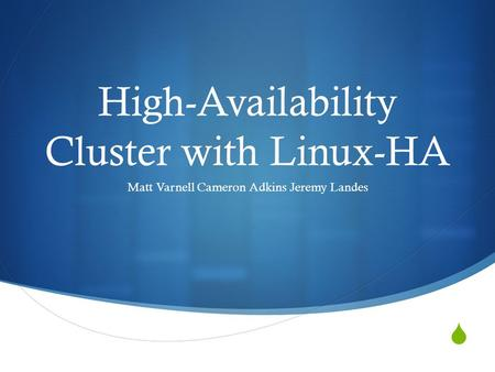  High-Availability Cluster with Linux-HA Matt Varnell Cameron Adkins Jeremy Landes.
