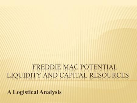 A Logistical Analysis. The recent acquisition of Freddie Mac and Fannie Mae, in the way in which it was done, has left very little room for productive.