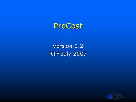 Northwest Power and Conservation CouncilProCost Version 2.2 RTF July 2007.