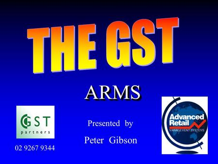 "ARMSARMS Presented by Peter Gibson 02 9267 9344. Quote from Australian Financial Review (dated 4 February 2000 ) ""Our GST, for example, is in excess of."